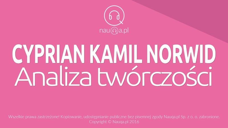 CYPRIAN KAMIL NORWID - analiza twórczości - streszczenie i opracowanie lektury - nauQa.pl