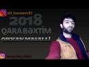 Orxan Masalli Qara Bexdim 2018