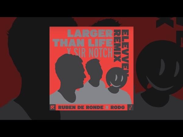 Ruben de Ronde X Rodg X Sir Notch - Larger Than Life (Elevven Remix)