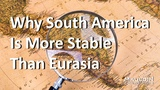 Why South America Is More Stable Than Eurasia