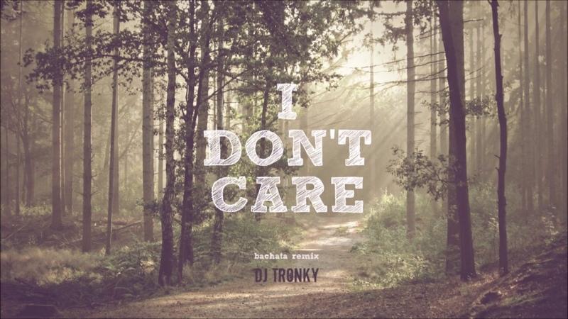 Ed Sheeran Justin Bieber - I Dont Care (DJ Tronky Bachata Remix)