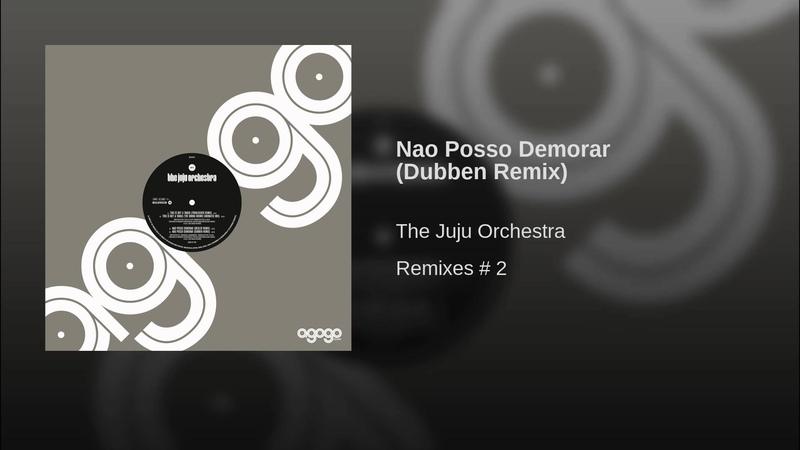 The Juju Orchestra - Nao Posso Demorar (Dubben Remix)