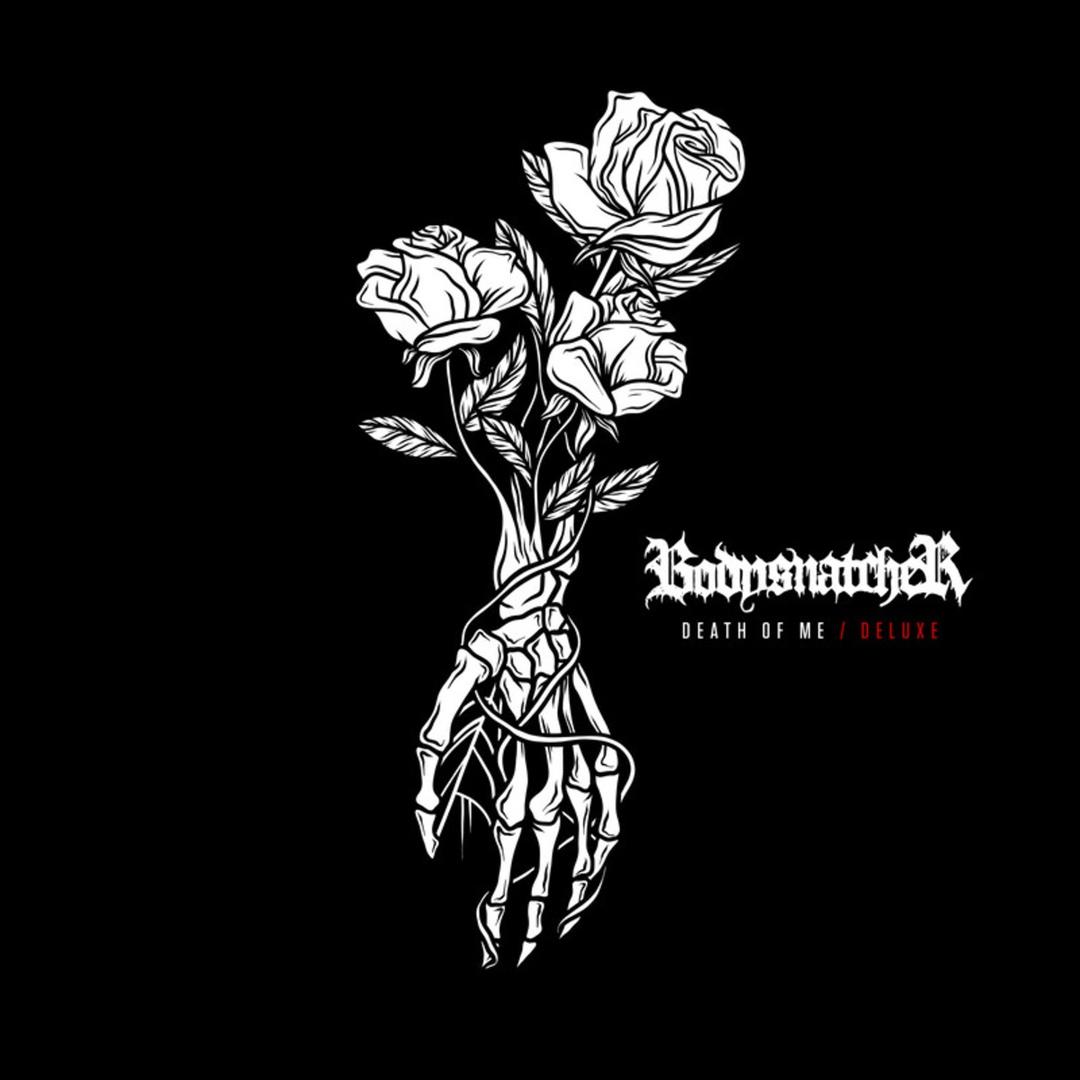 Bodysnatcher - Death of Me [Deluxe] (2018)
