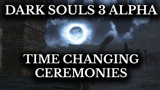 Dark Souls 3 Alpha Time of Day System All Cut Ceremonies