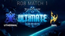 Ultimate Series 2018 Season 2 Global Playoff - Ro8 Match 1: uThermal (T) vs Rail (P)