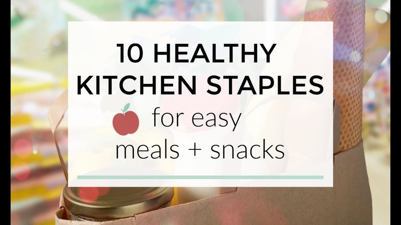 10 Healthy Kitchen Staples for Easy Meals Snacks