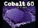 COBALT 60 - If I Was
