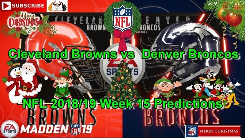 Cleveland Browns vs Denver Broncos | NFL 2018-19 Week 15 | Predictions Madden NFL 19
