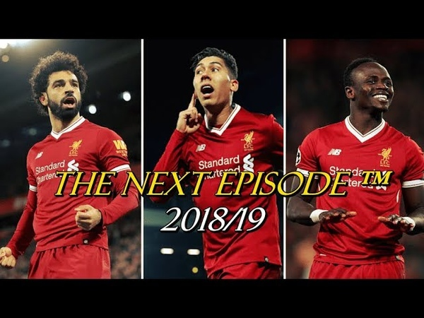Salah | Firmino | Mane ► The Next Episode™| Ready For New Season 2018/19 ?