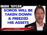 Mark Taylor Prophecy September 16, 2018 SOROS WILL BE TAKEN DOWN AND FREEZED HIS ASSETS