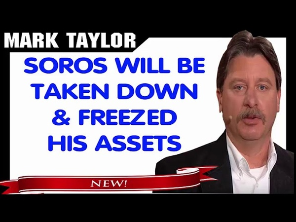 Mark Taylor Prophecy September 16, 2018 — SOROS WILL BE TAKEN DOWN AND FREEZED HIS ASSETS