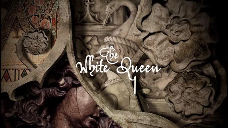 The White Queen Белая королева заставка