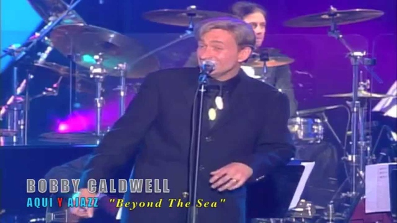 AQUI Y AJAZZ, BOBBY CALDWELL Beyond The Sea