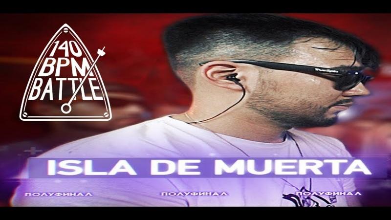140 BPM CUP: ISLA DE MUERTA NO RELOADS (Полуфинал)