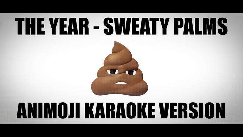 The Year - Sweaty Palms (ANIMOJI KARAOKE VERSION)