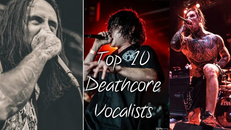 Top 10 Deathcore Vocalists
