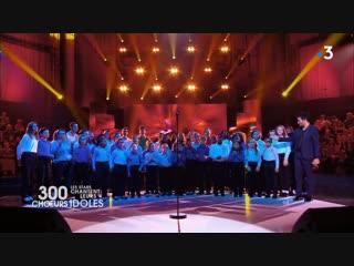 300 choeurs les stars chantent leurs idoles (02/11/ 2018)