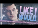 Like I Would | Connor RK800 [Detroit: Become Human]