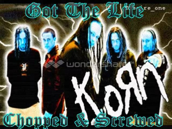 Korn-Got the life Screwed Chopped