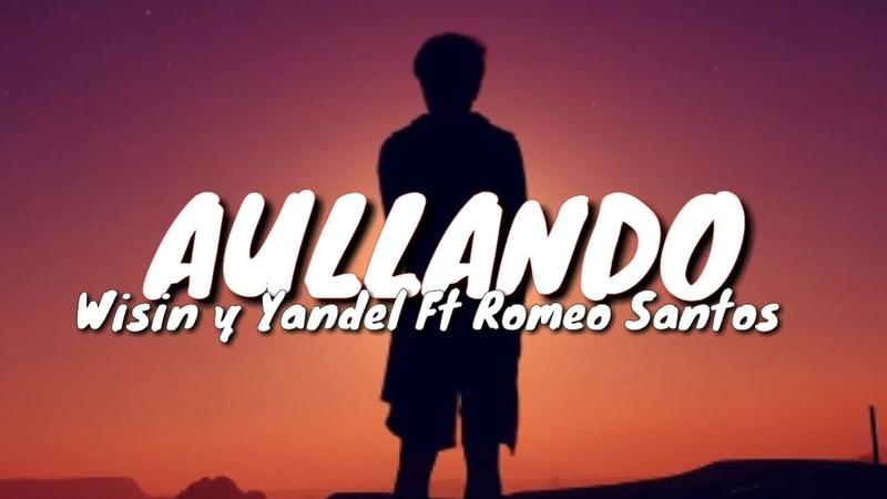 Aullando - Wisin Yandel, Romeo Santos (LETRA)