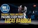 BJJ Scout Lucas Barbosa Passing Study Part 2 - Toreandos, Tripods Stacks