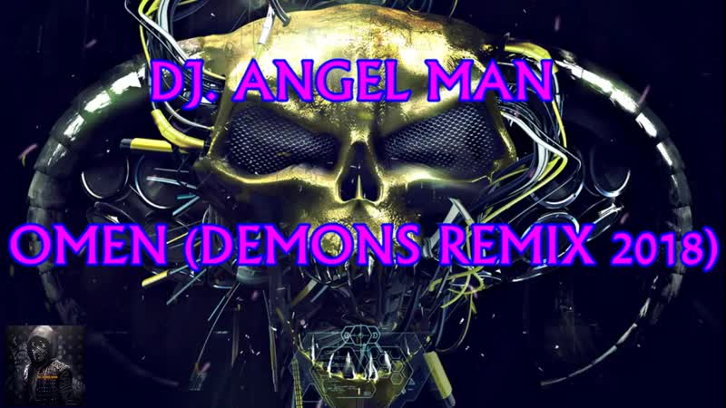 DJ. ANGEL MAN - OMEN (DEMONS REMIX 2018)