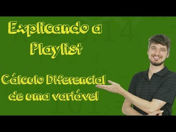 Explicando a playlist de Cálculo Diferencial