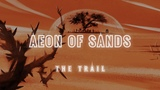 Aeon of Sands The Trail