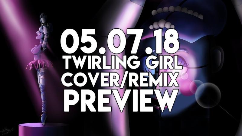 05.07.18 | Twirling Girl (CoverRemix) | Preview | TNT_next Studio