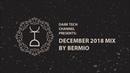 Dark Tech Channel Presents December 2018 Mix by Bermio Free Download