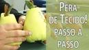 PÊRA DE TECIDO PASSO A PASSO MOLDE, FRUTA 4 DA MINHA CESTA Drica Tv