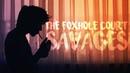The foxhole court || s a v a g e s