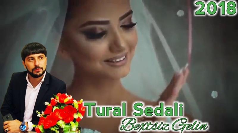 Tural Sedali Bextsiz Gelin 2018 Dinlemeden Kecme