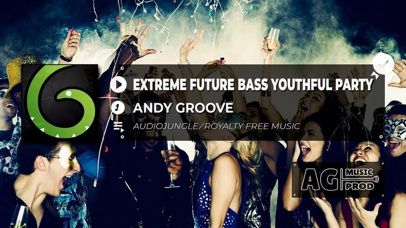 ANDY GROOVE - EXTREME FUTURE BASS YOUTHFUL PARTY | ROYALTY FREE MUSIC | NO COPYRIGHT MUSIC