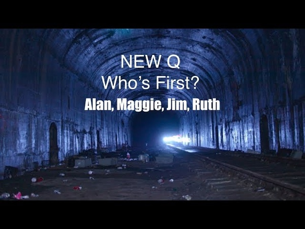 NEW Q: Who's First? Alan, Maggie, Jim, Ruth...