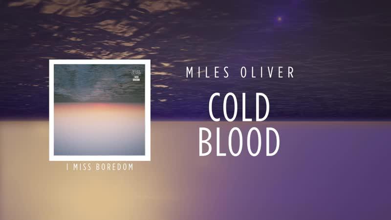 Miles Oliver (Майлз Оливер) - Cold Blood (Хладнокровие) [I Miss Boredom]