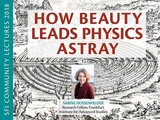 SFI Community Lecture - Sabine Hossenfelder - How Beauty Leads Physics Astray