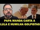 Mensagem do Papa a Lula humilha golpistas
