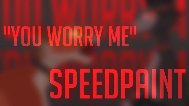 You worry me SPEEDPAINT