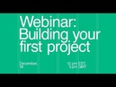 Webinar: Building your first project