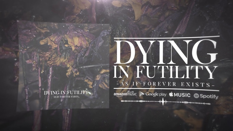 DYING IN FUTILITY -「As If Forever Exists...」full single stream