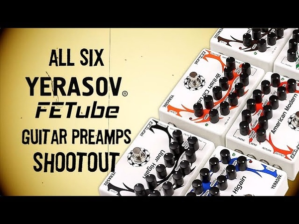 All Six Yerasov FETube Preamps Shootout