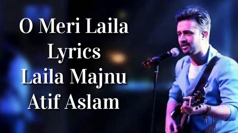 O Meri Laila Lyrics – Laila Majnu | Atif Aslam | Jyotica Tangri | HD
