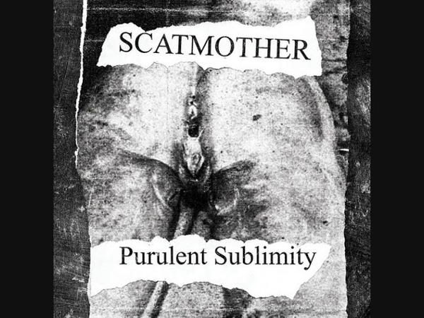 Scatmother ' Purulent Sublimity '