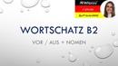 Deutsch B2. Wortschatz B2. Feste Ausdrücke mit den Präpositionen aus, vor. Немецкий язык B2