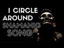 Shamanism I Circle Around shamanic song