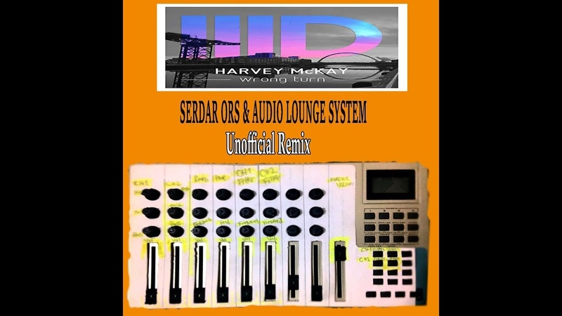 Harvey Mckay - Wrong Turn (Serdar Ors Audio Lounge System Unofficial Remix)