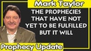 Mark Taylor 12/22/2018 — THE PROPHECIES THAT HAVE NOT YET TO BE FULFILLED BUT IT WILL