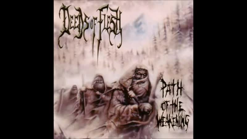 Deeds Of Flesh - Path Of The Weakening 1999