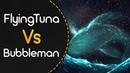 FlyingTuna vs Bubbleman Luschka Kami no Kotoba byfar Jounzan's Special